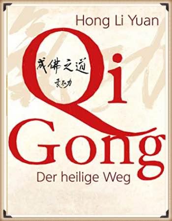 Hong Li Yuan: Qi Gong- Der heilige Weg