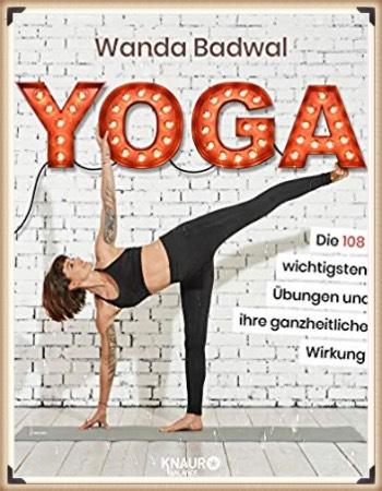 Die 108 wichtigsten Yoga Übungen und ihre ganzheitliche Wirkung
