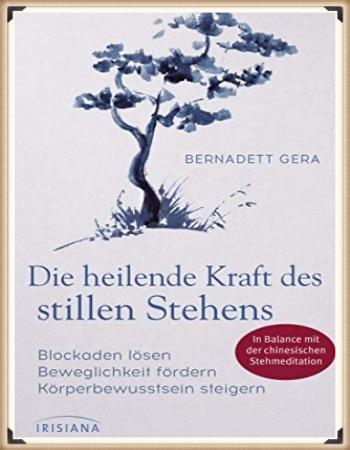 Achtsamkeit Shop: Bernadett Gera: Die heilende Kraft des stillen Stehens